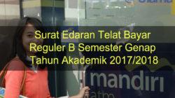 Surat Edaran Telat Bayar Reguler B Semester Genap Tahun Akademik 2017/2018