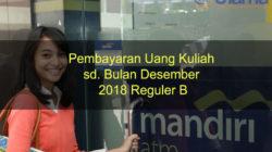 Pembayaran Uang Kuliah sd. Bulan Desember 2018 Reguler B
