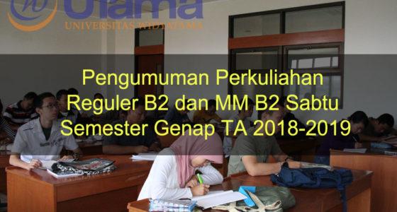 Pengumuman Perkuliahan Reguler B2 dan MM B2 Sabtu Semester Genap TA 2018-2019