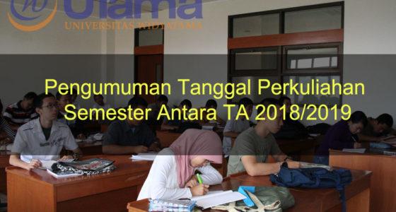 Pengumuman Tanggal Perkuliahan Semester Antara TA 2018/2019