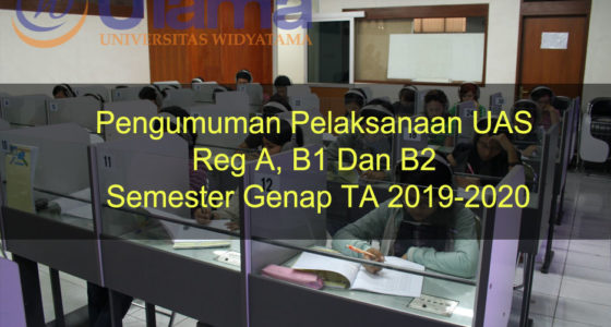 Pengumuman Pelaksanaan UAS Reg A, B1 Dan B2 Semester Genap TA 2019-2020