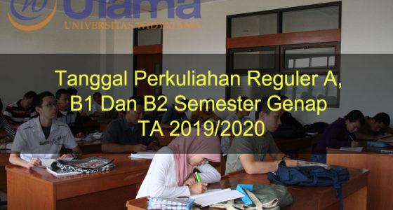 Tanggal Perkuliahan Reguler A, B1 Dan B2 Semester Genap TA 2019-2020
