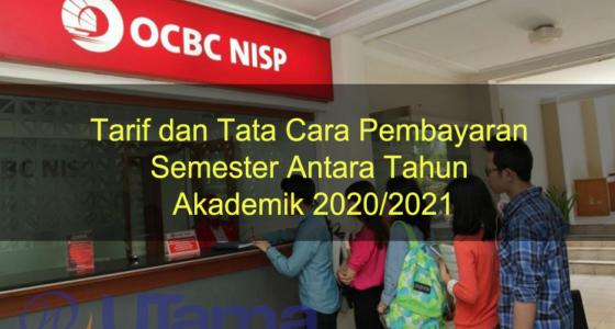 Tarif dan Tata Cara Pembayaran Semester Anatara Tahun Akademik 2020/2021
