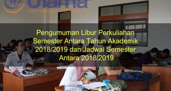 Pengumuman Libur Perkuliahan Semester Antara Tahun Akademik 2018/2019 dan Jadwal Semester Antara 2018/2019