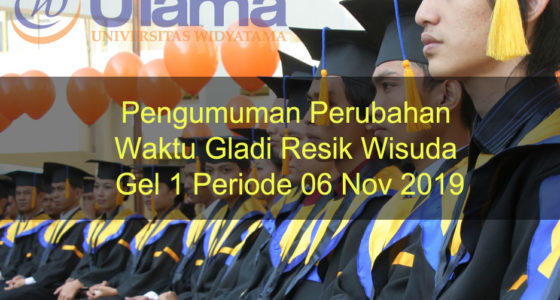 Pengumuman Perubahan Waktu Gladi Resik Wisuda Gel 1 Periode 06 Nov 2019
