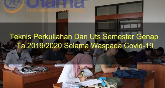 Teknis Perkuliahan Dan Uts Semester Genap Ta 2019/2020 Selama Waspada Covid-19